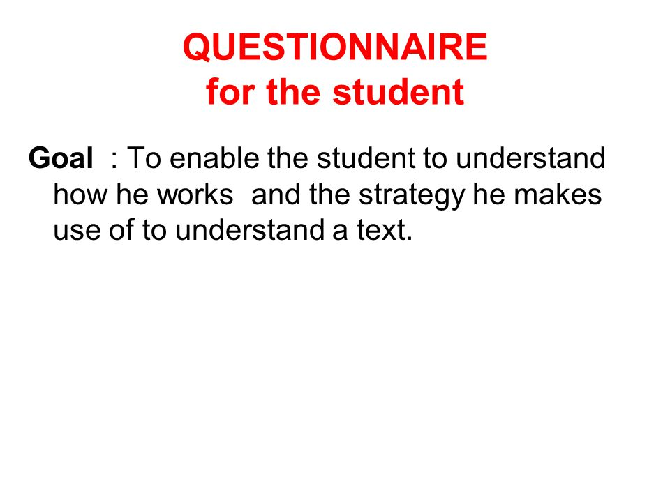 Goal : To enable the student to understand how he works and the strategy he makes use of to understand a text.