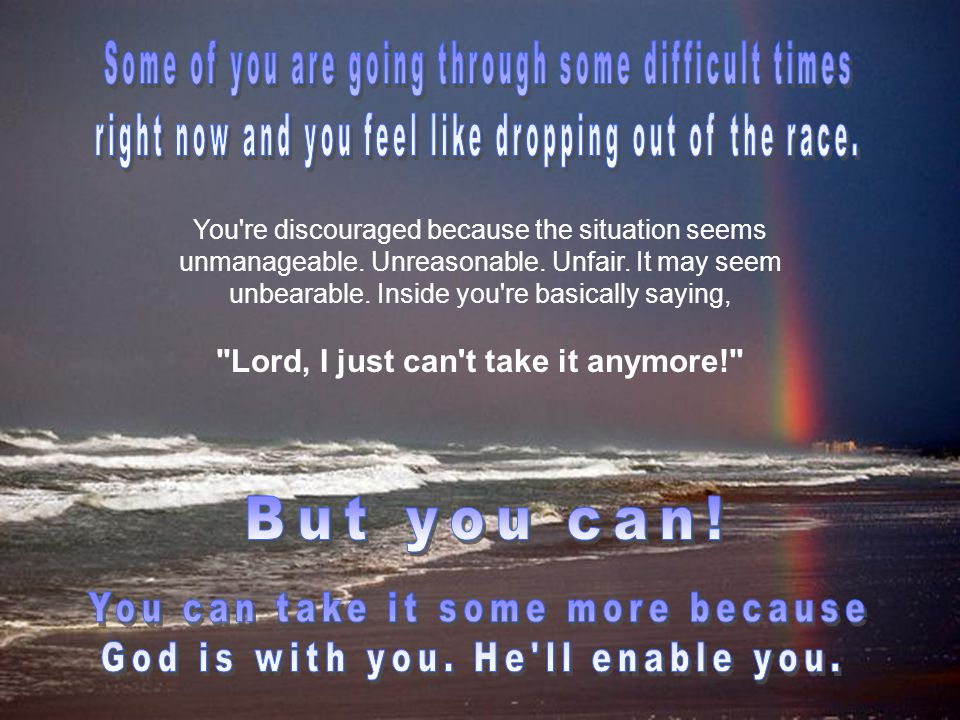 You re discouraged because the situation seems unmanageable.