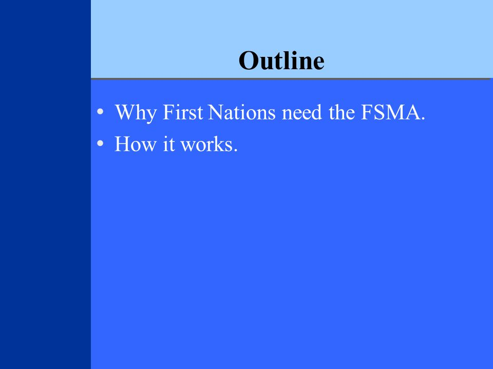 Outline Why First Nations need the FSMA. How it works.