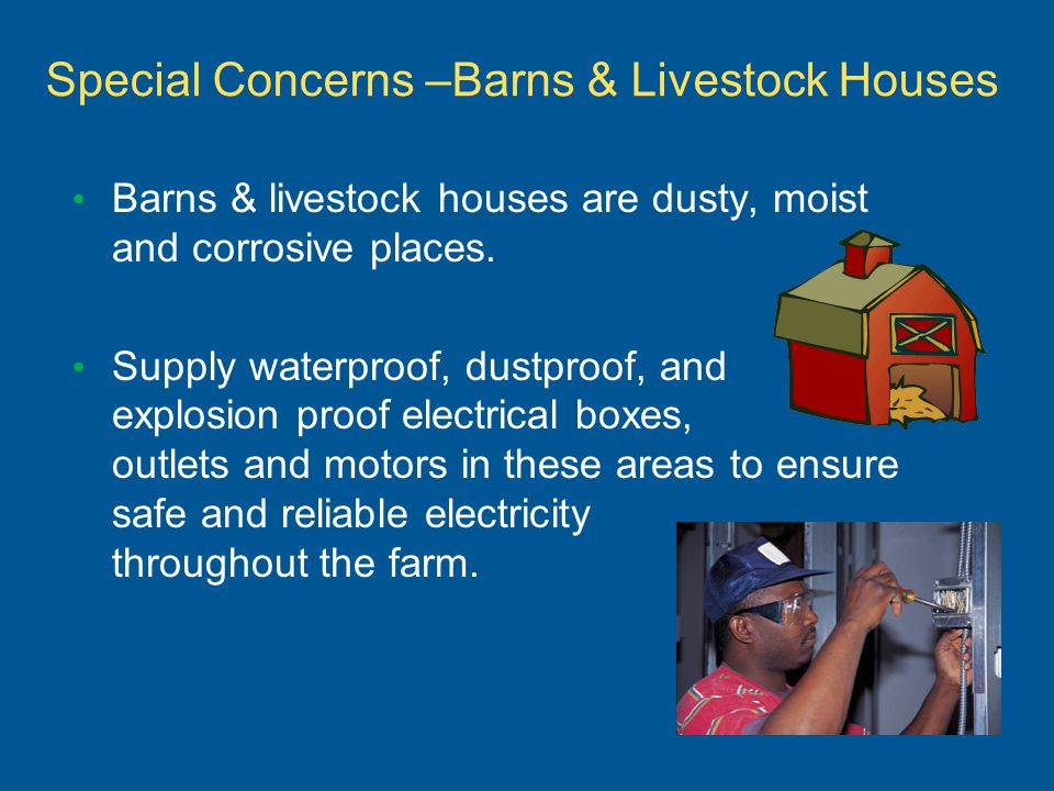 Special Concerns –Barns & Livestock Houses Barns & livestock houses are dusty, moist and corrosive places.