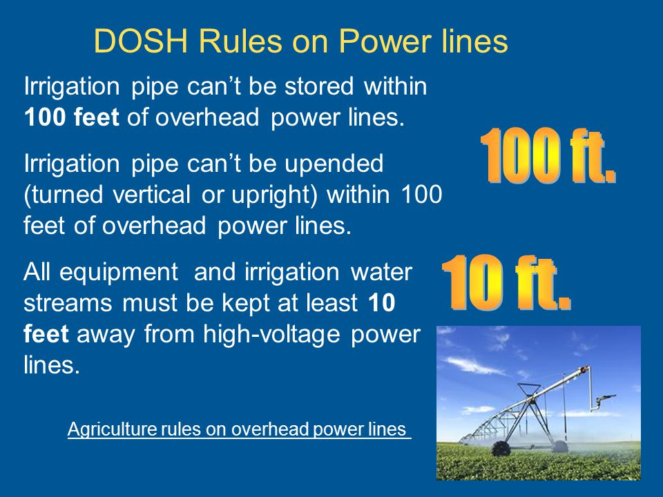 DOSH Rules on Power lines Irrigation pipe can't be stored within 100 feet of overhead power lines.