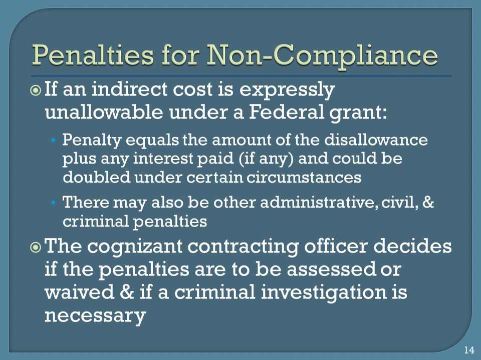  If an indirect cost is expressly unallowable under a Federal grant: Penalty equals the amount of the disallowance plus any interest paid (if any) an
