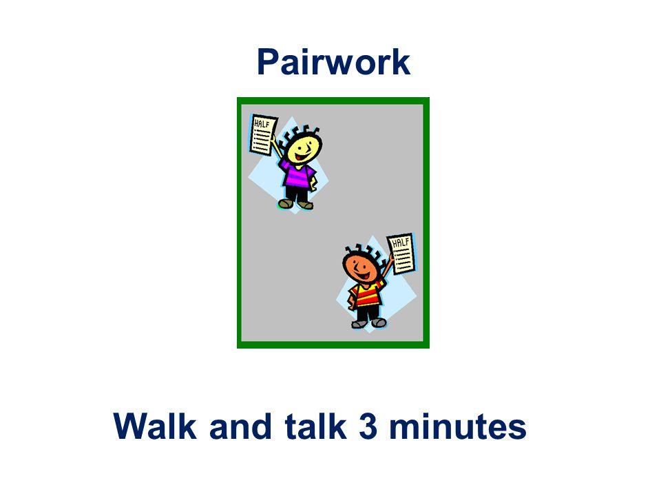 Walk and talk 3 minutes Pairwork