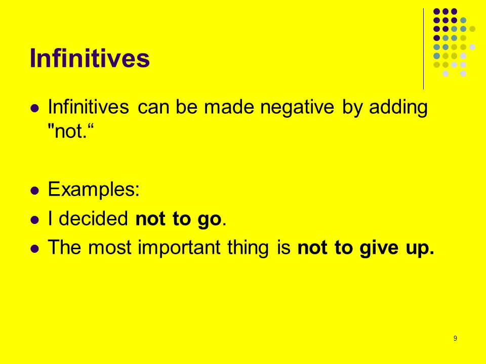 Infinitives Infinitives can be made negative by adding