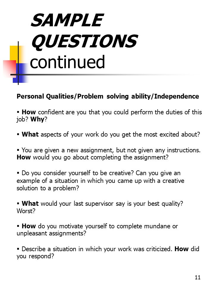 11 SAMPLE QUESTIONS continued Personal Qualities/Problem solving ability/Independence   How confident are you that you could perform the duties of t