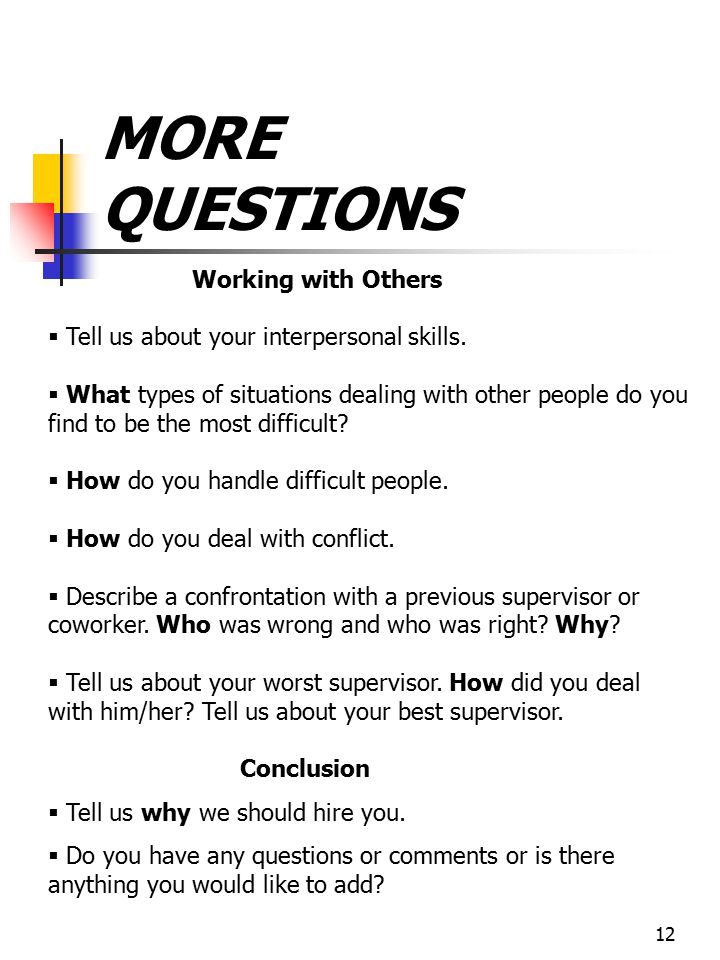 12 MORE QUESTIONS Working with Others   Tell us about your interpersonal skills.   What types of situations dealing with other people do you find