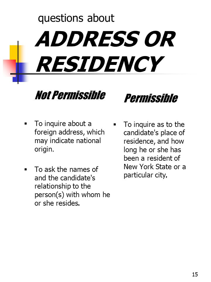 15 questions about ADDRESS OR RESIDENCY Not Permissible  To inquire about a foreign address, which may indicate national origin.  To ask the names o