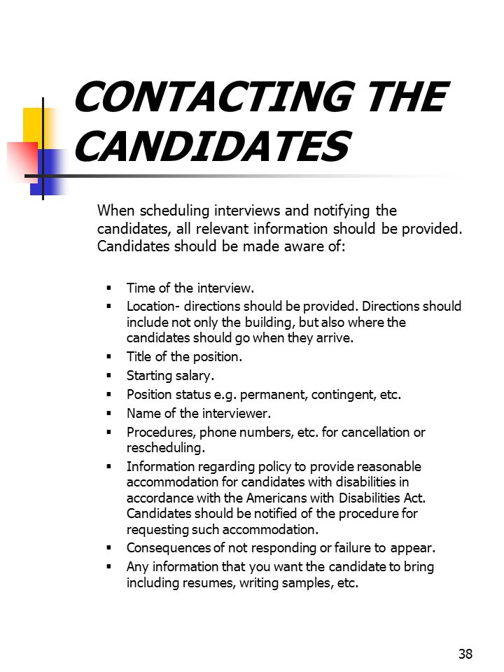 38 CONTACTING THE CANDIDATES When scheduling interviews and notifying the candidates, all relevant information should be provided. Candidates should b