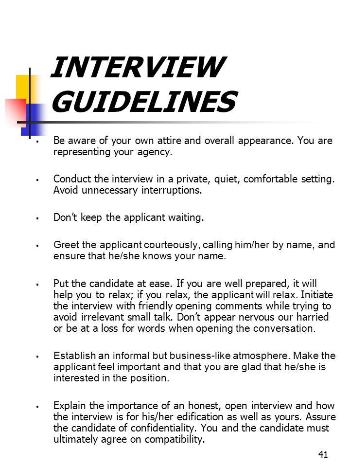 41 INTERVIEW GUIDELINES  Be aware of your own attire and overall appearance. You are representing your agency.  Conduct the interview in a private,
