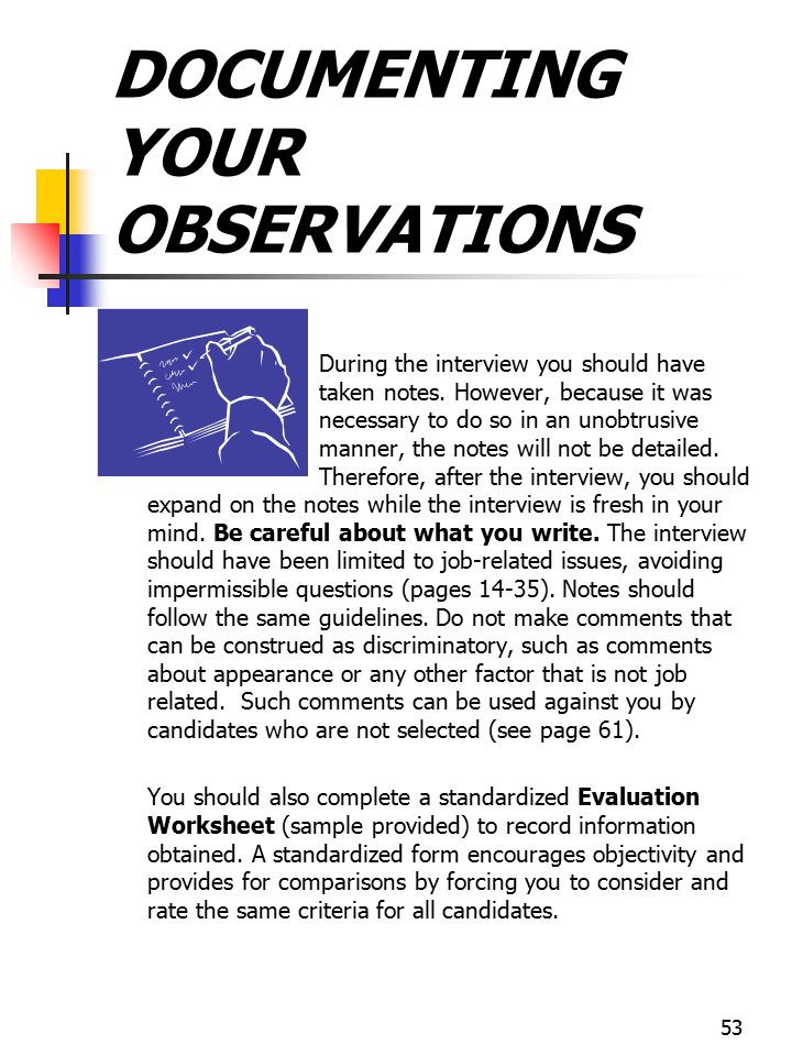53 DOCUMENTING YOUR OBSERVATIONS During the interview you should have taken notes. However, because it was necessary to do so in an unobtrusive manner