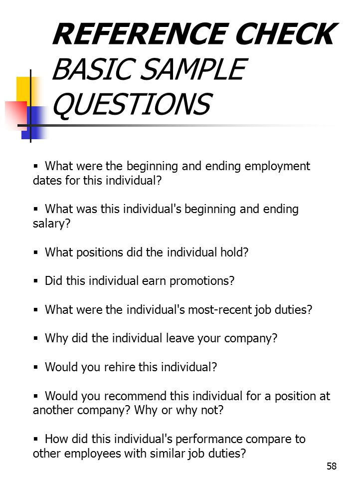 58 REFERENCE CHECK BASIC SAMPLE QUESTIONS   What were the beginning and ending employment dates for this individual?   What was this individual's