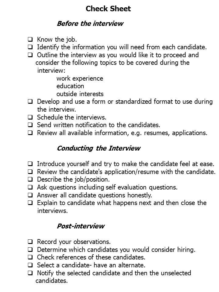 Check Sheet Before the interview   Know the job.   Identify the information you will need from each candidate.   Outline the interview as you wo