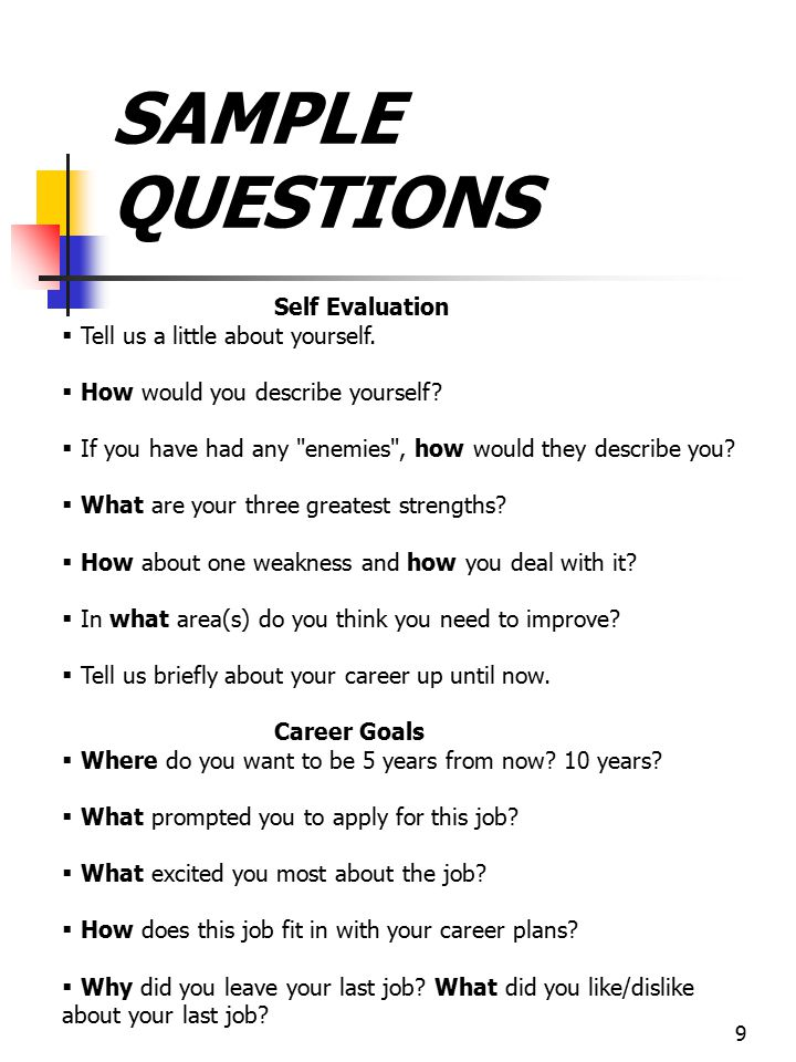 9 SAMPLE QUESTIONS Self Evaluation   Tell us a little about yourself.   How would you describe yourself?   If you have had any