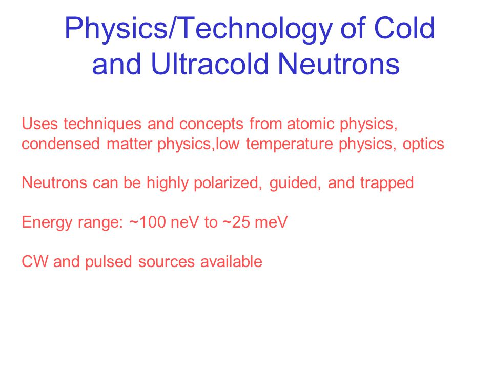 Physics/Technology of Cold and Ultracold Neutrons Uses techniques and concepts from atomic physics, condensed matter physics,low temperature physics,