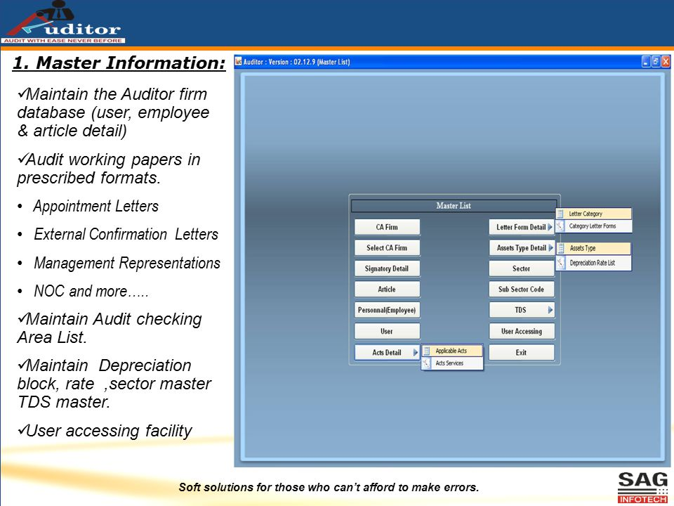 Soft solutions for those who can't afford to make errors. 1. Master Information: Maintain the Auditor firm database (user, employee & article detail)