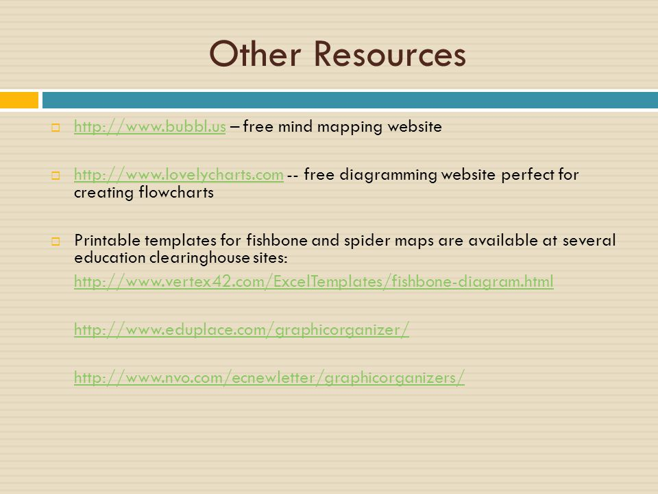 Other Resources  http://www.bubbl.us – free mind mapping website http://www.bubbl.us  http://www.lovelycharts.com -- free diagramming website perfec
