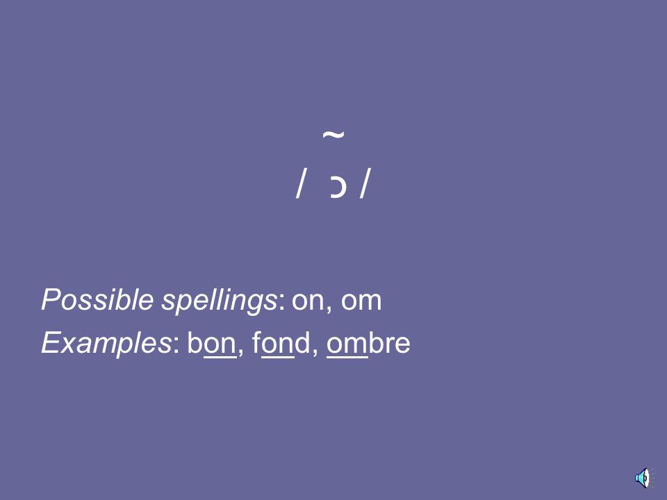 / o / Possible spellings: o, au, eau Examples: dos, faux, peau
