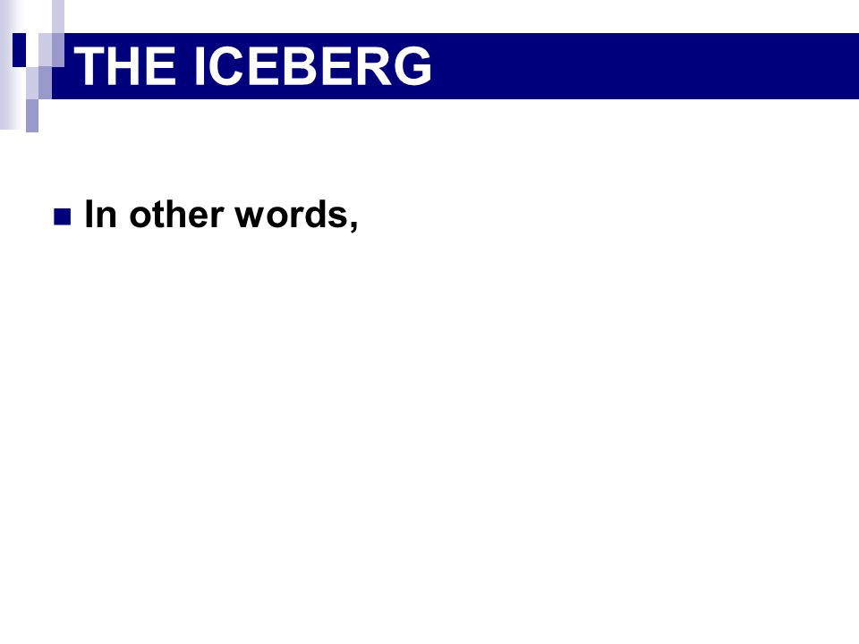 In other words, THE ICEBERG
