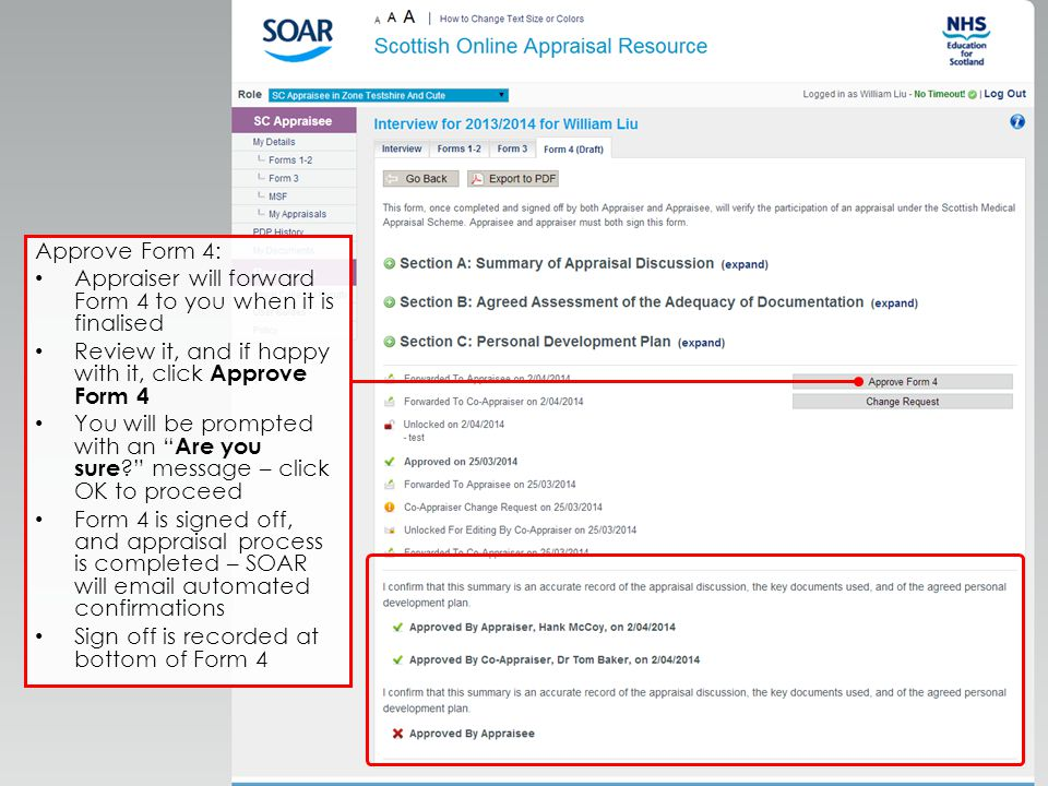Approve Form 4: Appraiser will forward Form 4 to you when it is finalised Review it, and if happy with it, click Approve Form 4 You will be prompted with an Are you sure message – click OK to proceed Form 4 is signed off, and appraisal process is completed – SOAR will email automated confirmations Sign off is recorded at bottom of Form 4