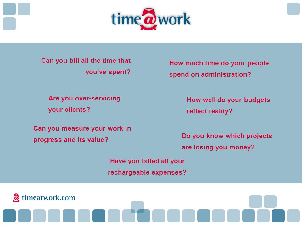 Can you bill all the time that you've spent. Do you know which projects are losing you money.