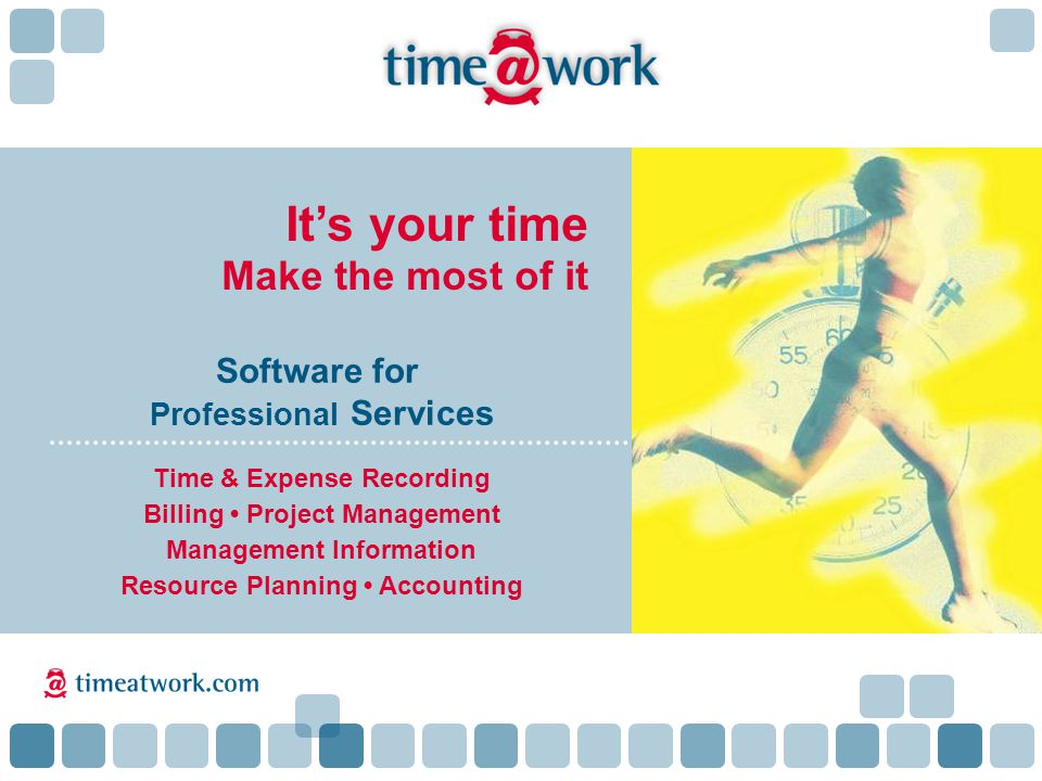 It's your time Make the most of it Software for Professional Services Time & Expense Recording Billing Project Management Management Information Resource Planning Accounting