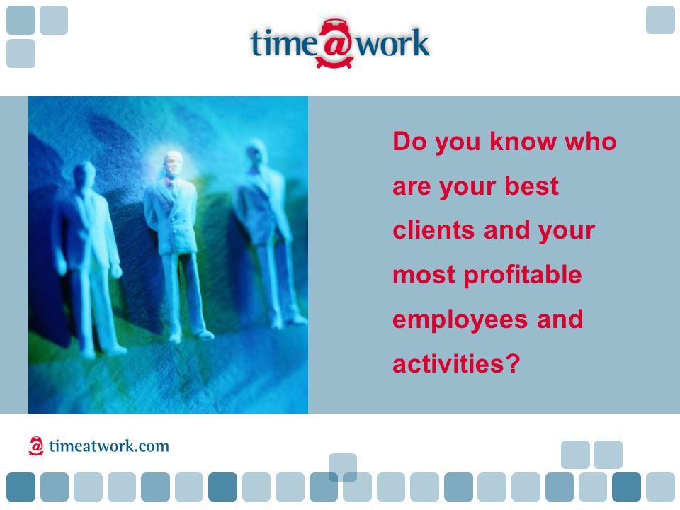 Do you know who are your best clients and your most profitable employees and activities