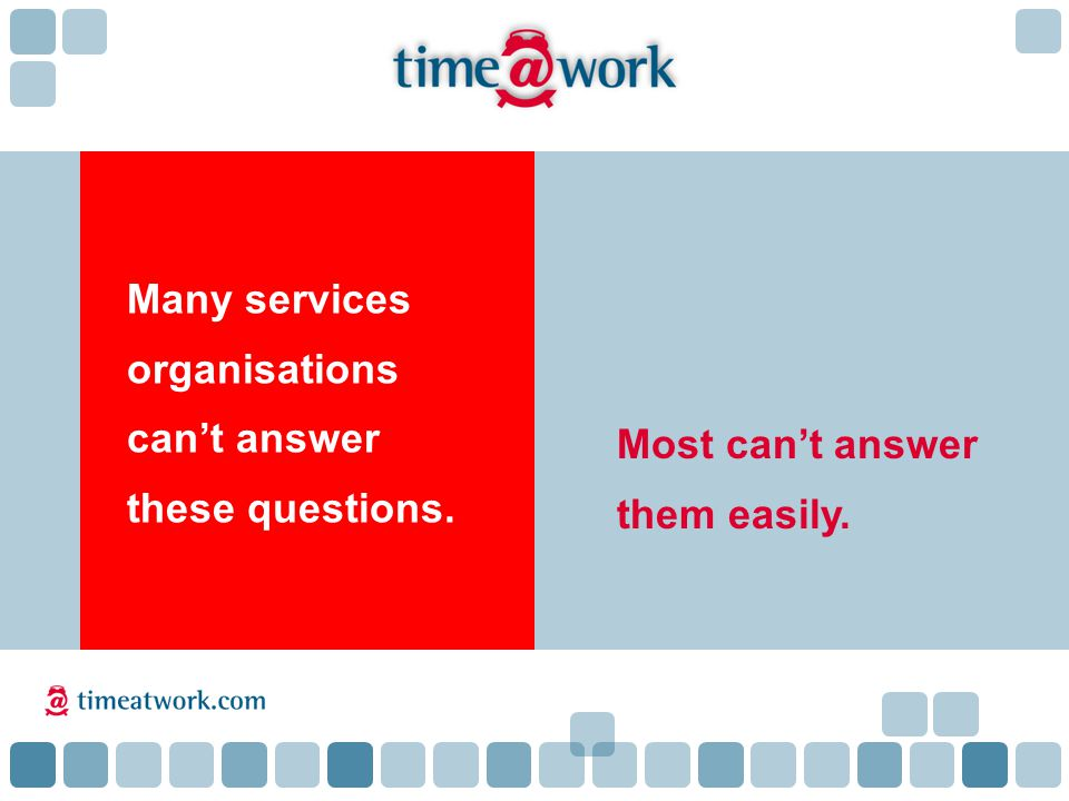 Most can't answer them easily. Many services organisations can't answer these questions.