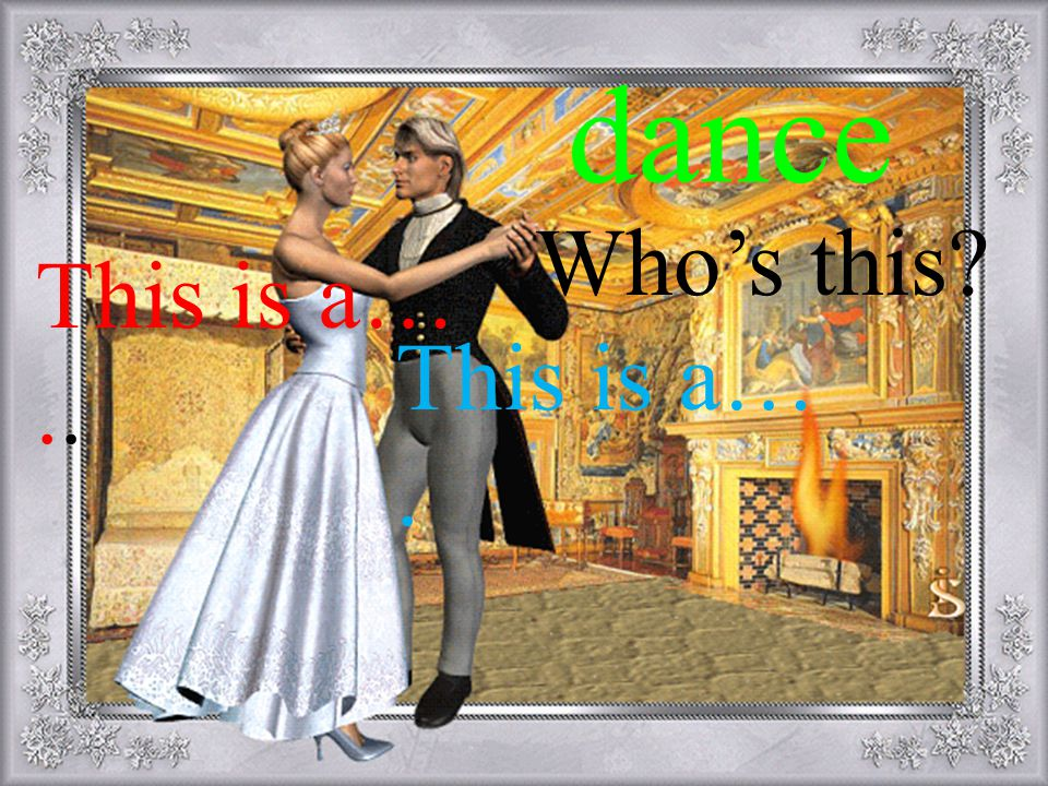 dance This is a…. This is a….. Who's this?