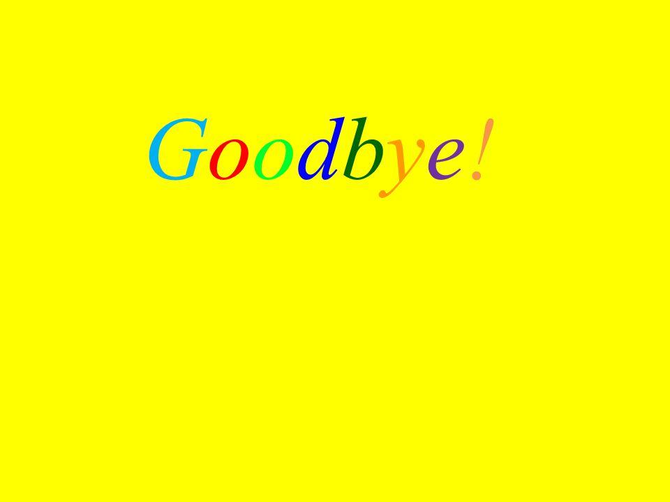 Goodbye!Goodbye!
