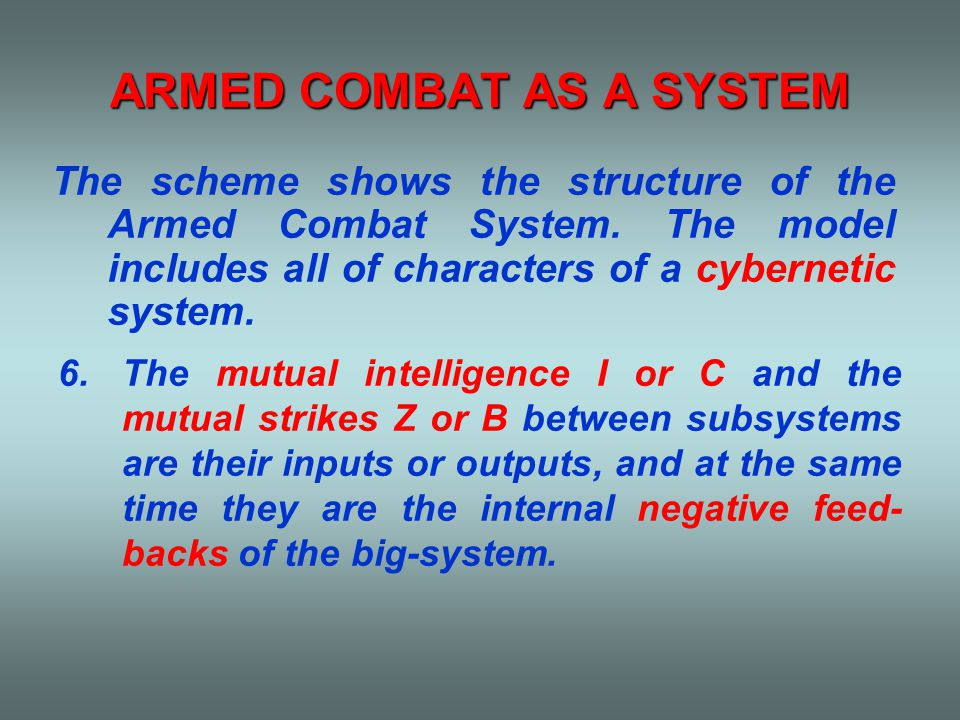 ARMED COMBAT AS A SYSTEM 7.A system is not determinate only by its components and by relations between them, but it must have a purpose of its being.