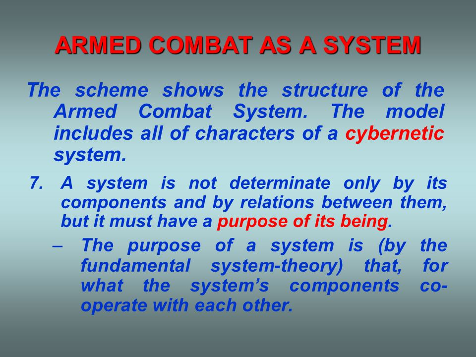 A SIMPLIFIED VALUE-MODEL OF THE ARMED COMBAT SYSTEM K(V t ) K(C+B) ARMED COMBAT SYSTEM K(R t ) ATTACKER DEFENDER K(I+Z) K(R v ) K(V v ) K(R t ), K(R v ) – material and moral value of resources K(V t ), K(V v ) – material and moral value of losses K(I+Z), K(C+B) – material and moral value of used for getting of information or for strikes resources