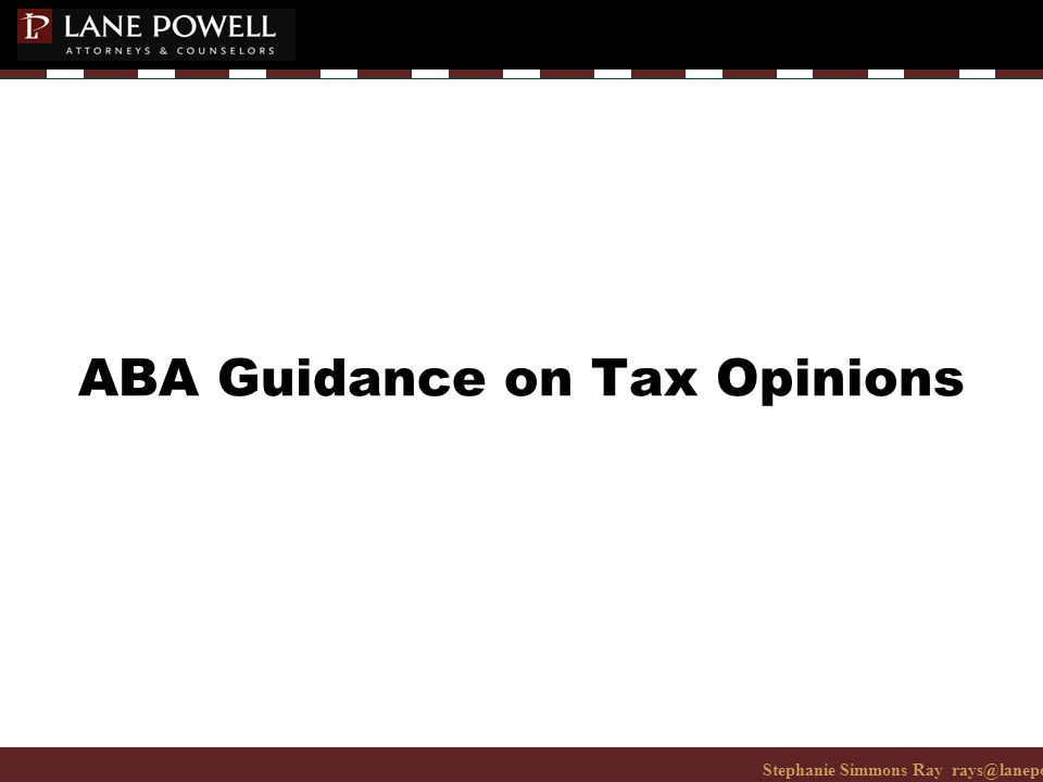 Stephanie Simmons Ray rays@lanepowell.com 206-223-7401© 2008 Lane Powell PC ABA Guidance on Tax Opinions