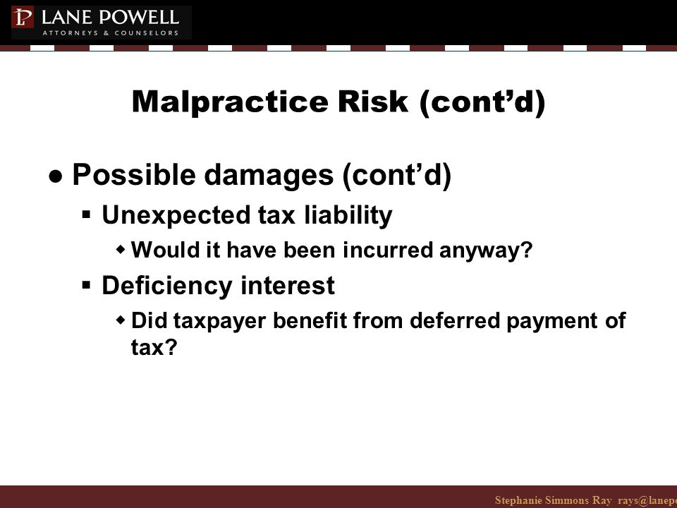 Stephanie Simmons Ray rays@lanepowell.com 206-223-7401© 2008 Lane Powell PC Malpractice Risk (cont'd) ● Possible damages (cont'd)  Unexpected tax liability wWould it have been incurred anyway.