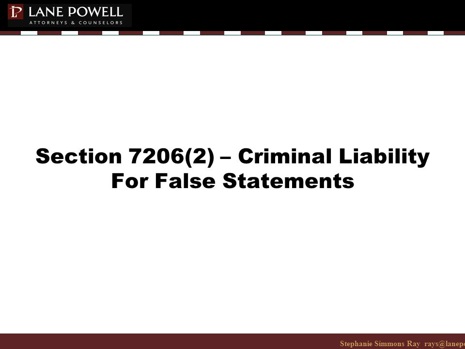 Stephanie Simmons Ray rays@lanepowell.com 206-223-7401© 2008 Lane Powell PC Section 7206(2) – Criminal Liability For False Statements
