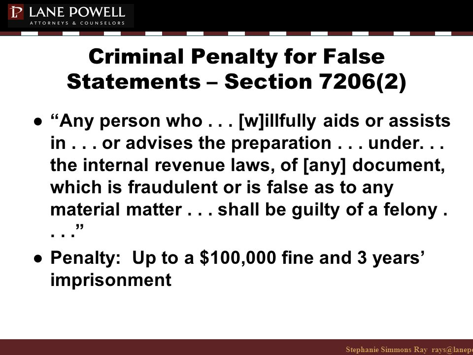 Stephanie Simmons Ray rays@lanepowell.com 206-223-7401© 2008 Lane Powell PC Criminal Penalty for False Statements – Section 7206(2) ● Any person who...