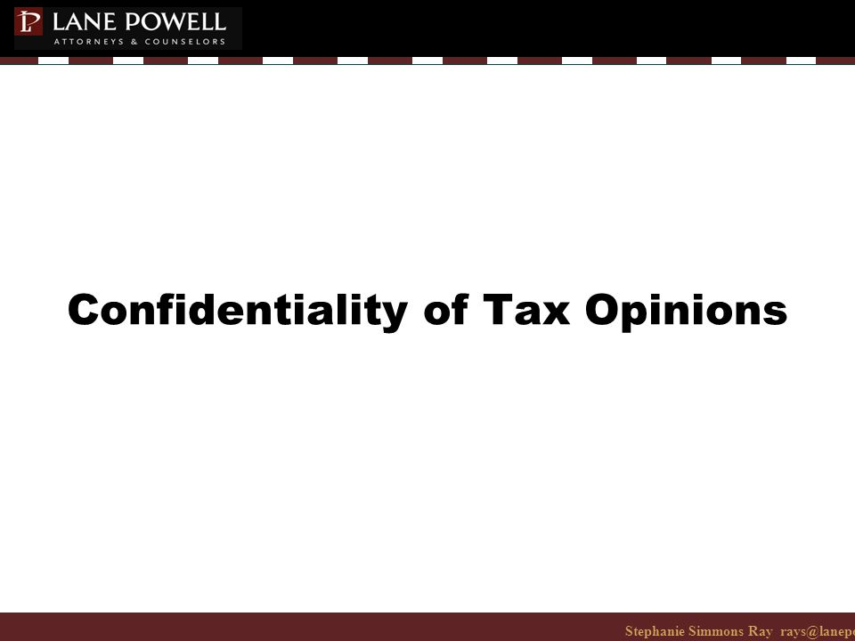 Stephanie Simmons Ray rays@lanepowell.com 206-223-7401© 2008 Lane Powell PC Confidentiality of Tax Opinions