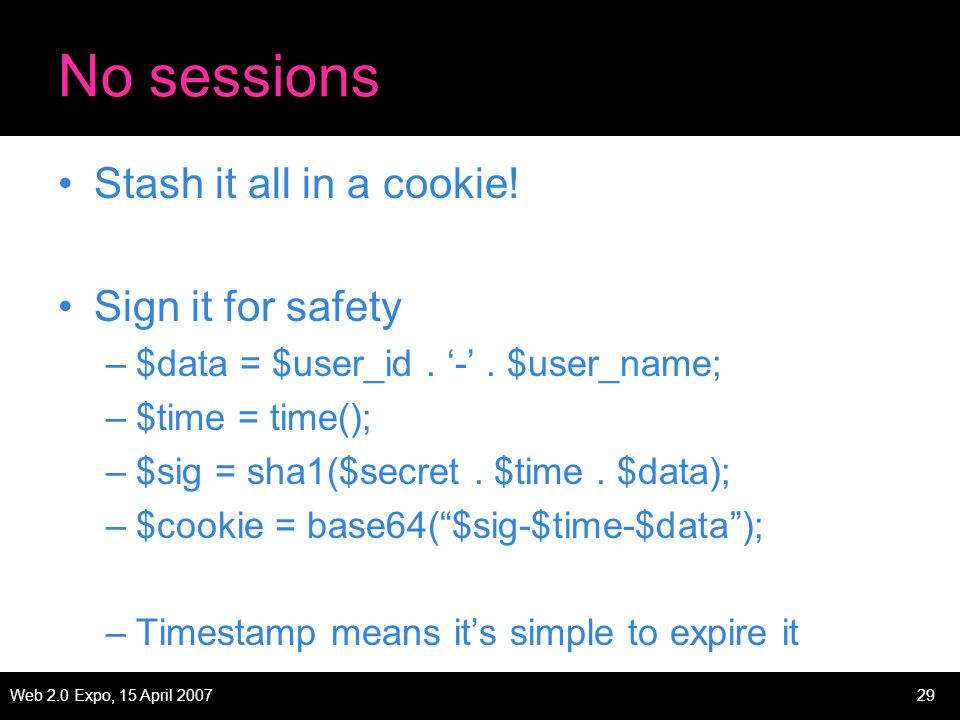 Web 2.0 Expo, 15 April 200729 No sessions Stash it all in a cookie.