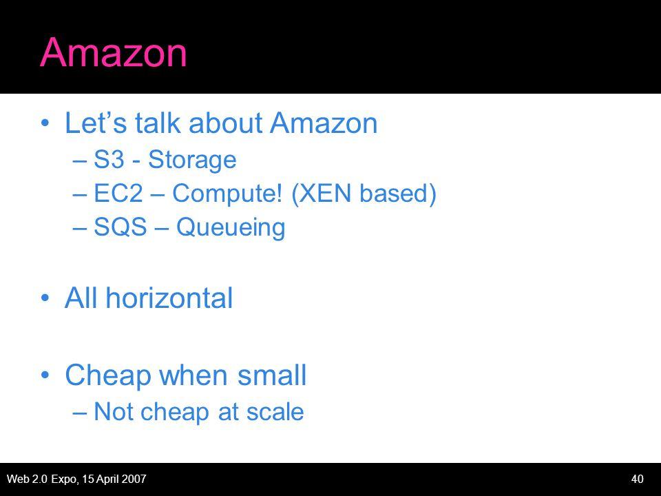 Web 2.0 Expo, 15 April 200740 Amazon Let's talk about Amazon –S3 - Storage –EC2 – Compute.