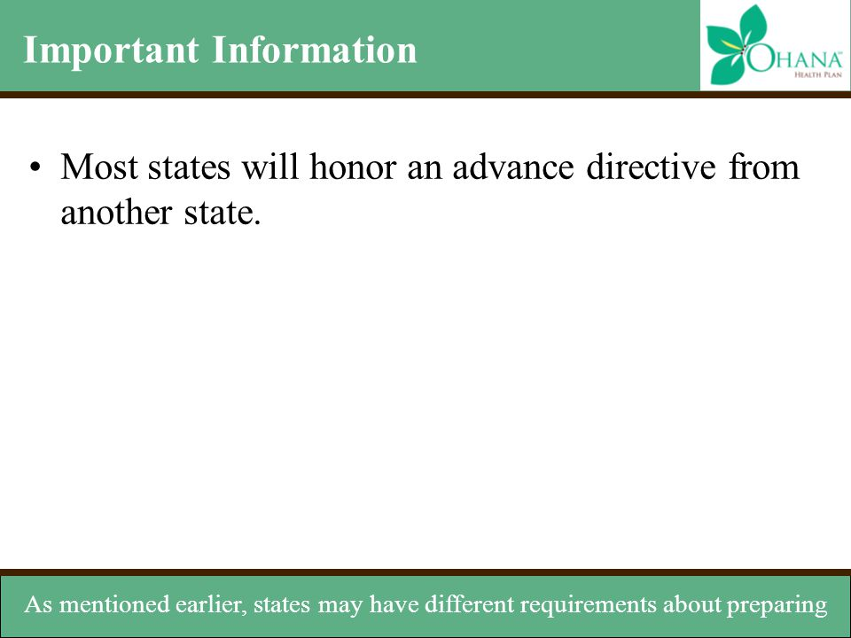 Important Information Most states will honor an advance directive from another state. As mentioned earlier, states may have different requirements abo