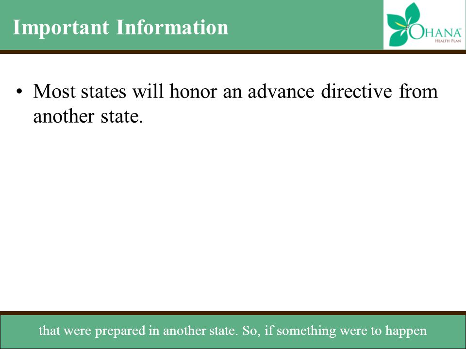 Important Information Most states will honor an advance directive from another state. that were prepared in another state. So, if something were to ha