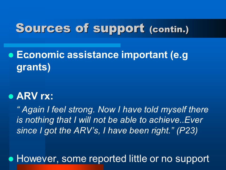 """Economic assistance important (e.g grants) ARV rx: """" Again I feel strong. Now I have told myself there is nothing that I will not be able to achieve.."""