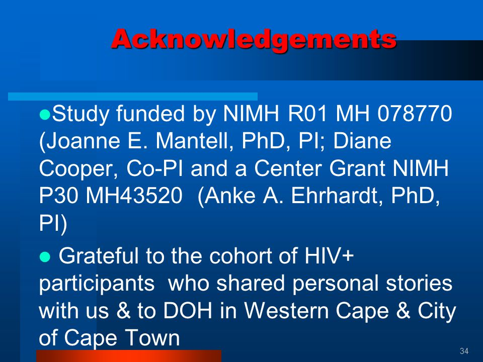 Acknowledgements Study funded by NIMH R01 MH 078770 (Joanne E. Mantell, PhD, PI; Diane Cooper, Co-PI and a Center Grant NIMH P30 MH43520 (Anke A. Ehrh