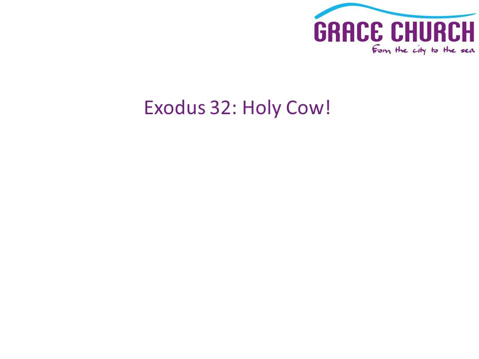 Exodus 32: Holy Cow!