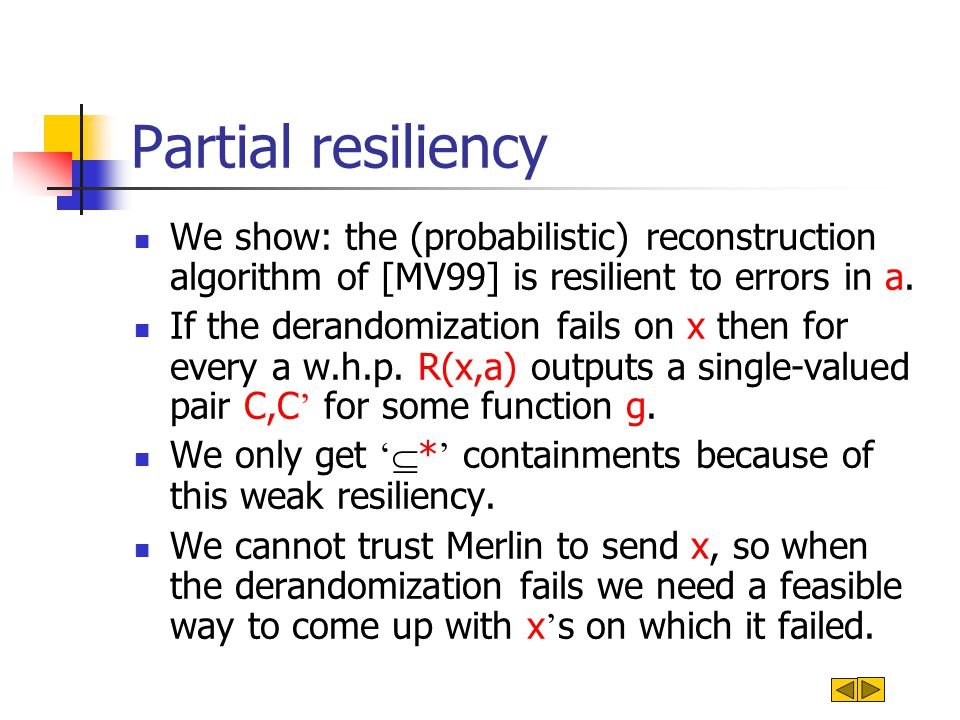 Partial resiliency We show: the (probabilistic) reconstruction algorithm of [MV99] is resilient to errors in a.