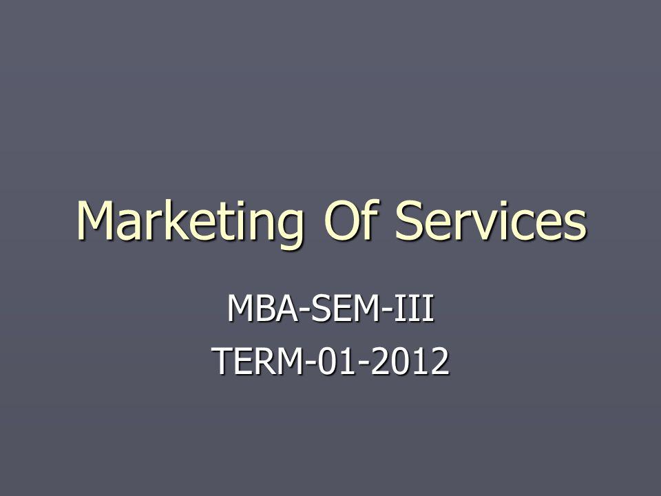 Marketing Of Services MBA-SEM-IIITERM-01-2012