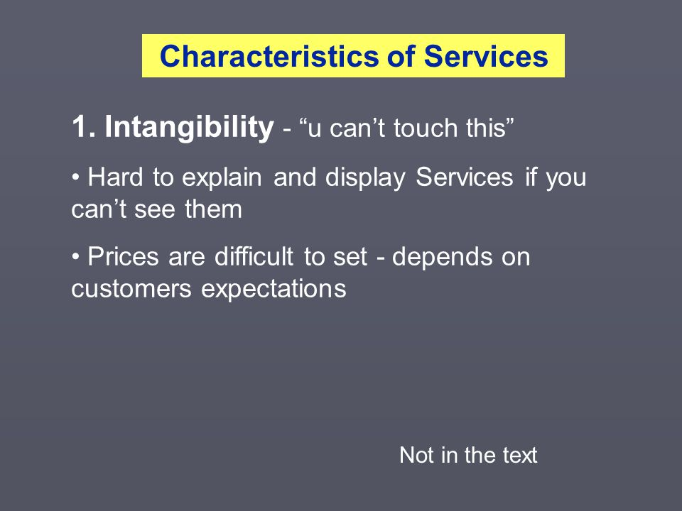 """1. Intangibility - """"u can't touch this"""" Hard to explain and display Services if you can't see them Prices are difficult to set - depends on customers"""