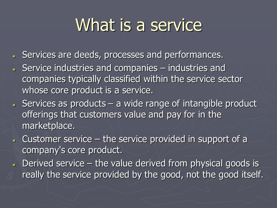 What is a service Services are deeds, processes and performances.