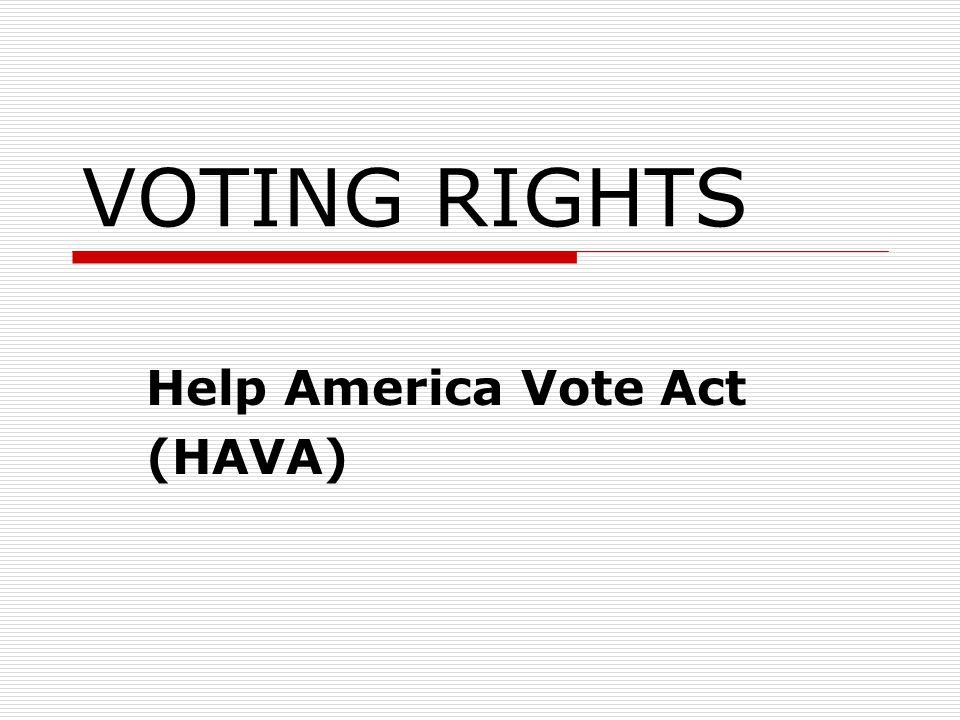 VOTING RIGHTS Help America Vote Act (HAVA)
