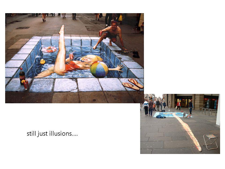still just illusions….