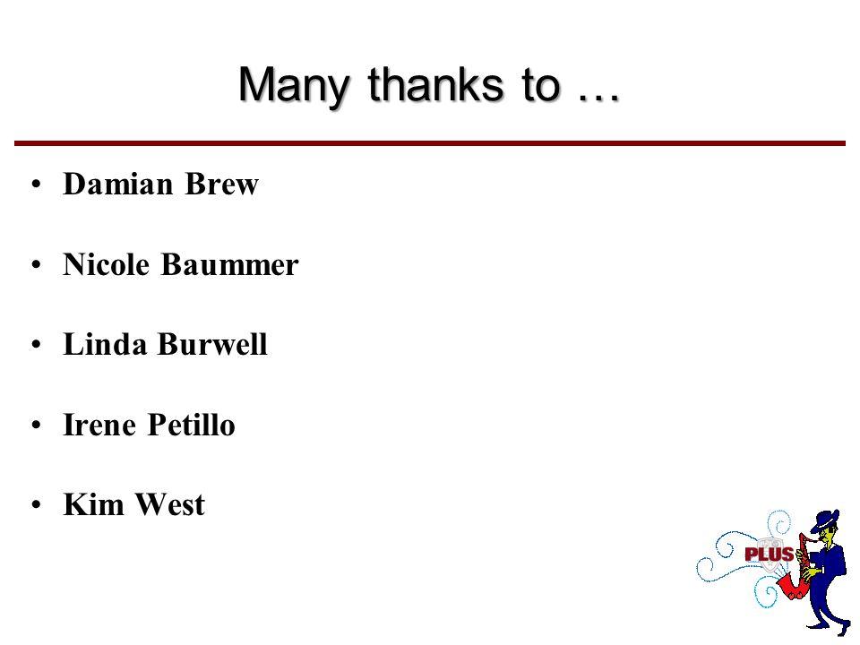 Many thanks to … Damian Brew Nicole Baummer Linda Burwell Irene Petillo Kim West